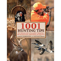 1001 Hunting Tips: The Ultimate Guide To Successfully Taking Deer, Big And Small Game, Upland Birds, And Waterfowl By Lamar Underwood & Nate Matthews
