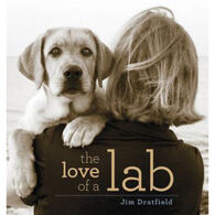 The Love of a Lab Hardcover by Jim Dratfield