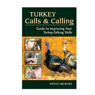 Turkey Calls & Calling: Guide To Improving Your Turkey-Talking Skills By Steve Hickoff