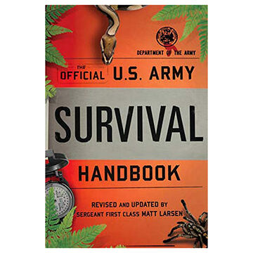 The Official U.S. Army Survival Handbook by Dept. of the Army, Revised and Updated by Matt Larsen