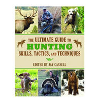 The Ultimate Guide to Hunting Skills, Tactics, And Techniques: A Comprehensive Guide To Hunting Deer, Big Game, Small Game, Upland Birds, Turkeys, Waterfowl, And Predators By Jay Cassell