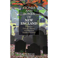 Stones and Bones of New England: A Guide To Unusual, Historic, and Otherwise Notable Cemeteries by Lisa Rogak