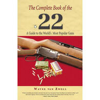 Complete Book of the .22: A Guide To The World's Most Popular Guns by Wayne Van Zwoll