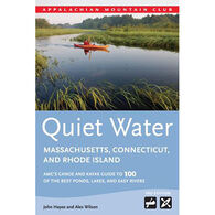 Quiet Water Massachusetts, Connecticut, and Rhode Island, 3rd Edition: AMC's Canoe and Kayak Guide to 100 of the Best Ponds, Lakes, and Easy Rivers By Appalachian Mountain Club