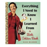 Everything I Need To Know I Learned From a Little Golden Book By Diane E. Muldrow