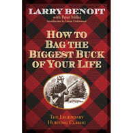 How to Bag the Biggest Buck of Your Life by Larry Benoit with Peter Miller
