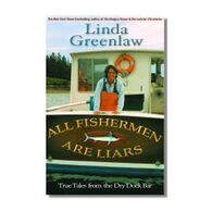 All Fisherman Are Liars: True Adventures At Sea By Linda Greenlaw
