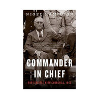 Commander in Chief: FDR's Battle with Churchill, 1943 by Nigel Hamilton