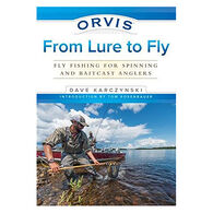 Orvis From Lure to Fly: Fly Fishing for Spinning and Baitcast Anglers by Dave Karczynski