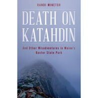 Death on Katahdin: And Other Misadventures in Maine's Baxter State Park by Randi Minetor