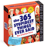 The 365 Stupidest Things Ever Said 2022 Page-A-Day Calendar by Ross & Kathryn Petras