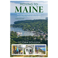 Moving to Maine: The Essential Guide to Get You There and What You Need to Know to Stay, 3rd Edition by Victoria Doudera