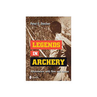 Legends in Archery by Peter O. Stecher
