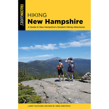 Hiking New Hampshire: A Guide to New Hampshires Greatest Hiking Adventures by Larry Pletcher, Revised by Greg Westrich