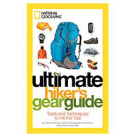 National Geographic Ultimate Hiker's Gear Guide By Andrew Skurka