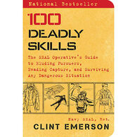 100 Deadly Skills: The SEAL Operative's Guide to Eluding Pursuers, Evading Capture, and Surviving Any Dangerous Situation by Clint Emerson