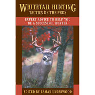 Whitetail Hunting Tactics of the Pros: Expert Advice to Help You be a Successful Hunter by Lamar Underwood