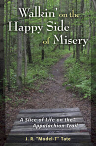 Walking On The Happy Side Of Misery: A Slice Of Life On The Appalachian Trail By J. R. Tate