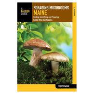 Foraging Mushrooms Maine: Finding, Identifying, and Preparing Edible Wild Mushrooms by Tom Seymour