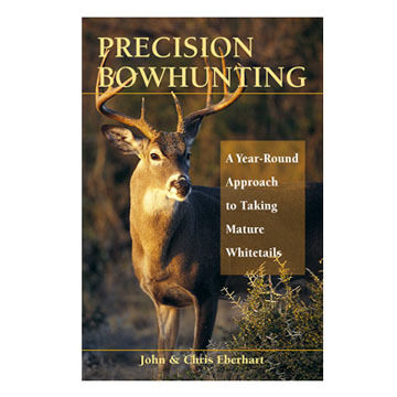 Precision Bowhunting by John and Chris Eberhart
