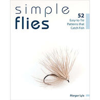 Simple Flies: 52 Easy-to-Tie Patterns that Catch Fish by Morgan Lyle