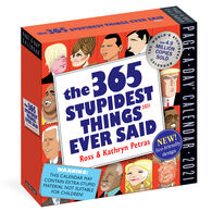 The 365 Stupidest Things Ever Said 2021 Page-A-Day Calendar by Kathryn & Ross Petras