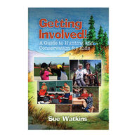 Getting Involved! A Guide to Hunting and Conservation for Kids by Sue Watkins