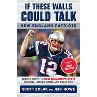If These Walls Could Talk: New England Patriots by Jeff Howe & Scott Zolak