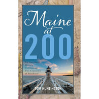 Maine at 200: An Anecdotal History Celebrating Two Centuries of Statehood by Tom Huntington