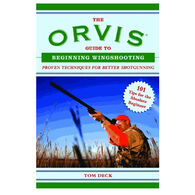 The Orvis Guide to Beginning Wingshooting: Proven Techniques for Better Shotgunning By Tom Deck