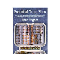 Essential Trout Flies: Step-By-Step Tying Instructions For 31 Indispensable Pattern Styles and Their Most Useful Variations By Dave Hughes