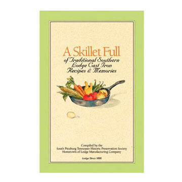 Lodge A Skillet Full of Traditonal Southern Lodge Cast Iron Recipes & Memories Cookbook