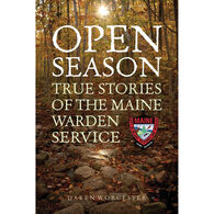 Open Season: True Stories of the Maine Warden Service by Daren Worcester