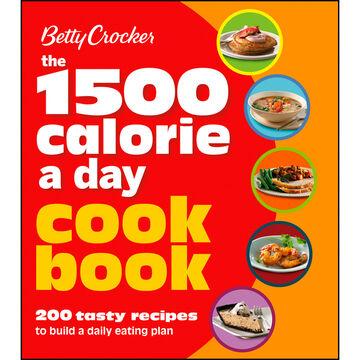 Betty Crocker: The 1500 Calorie a Day Cookbook by Betty Crocker Editors