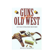 Guns Of The Old West: An Illustrated History By Dean K. Boorman