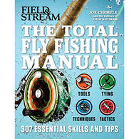The Total Fly Fishing Manual: 307 Essential Skills and Tips by Joe Cermele & The Editors of Field and Stream