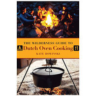 The Wilderness Guide To Dutch Oven Cooking By Kate Rowinski