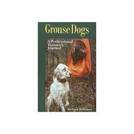 Grouse Dogs: A Proffessional Trainer's Journal by Richard Weaver