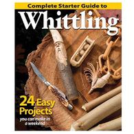Complete Starter Guide to Whittling: 24 Easy Projects You Can Make in a Weekend By Editors of Woodcarving Illustrated