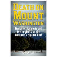 Death on Mount Washington: Stories of Accidents and Foolhardiness on Northeast's Highest Peak by Randi Minetor