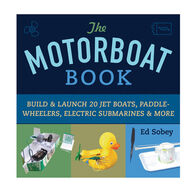 The Motorboat Book: Build & Launch 20 Jet Boats, Paddle-Wheelers, Electric Submarines & More By Ed Sobey
