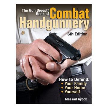 The Gun Digest Book of Combat Handgunnery by Massad Ayoob