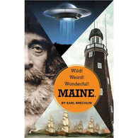 Wild! Weird! Wonderful! Maine. by Earl Brechlin