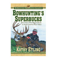 Bowhunting's Superbucks: How Some of the Biggest Bucks in North America Were Taken by Kathy Etling