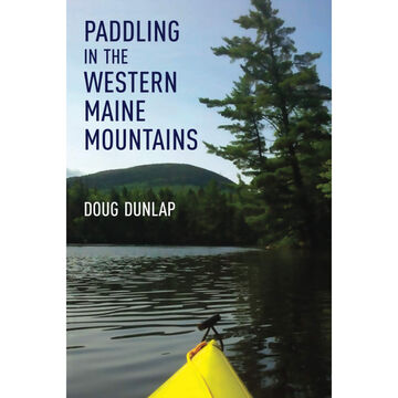 Paddling in the Western Maine Mountains by Doug Dunlap