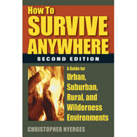 How to Survive Anywhere: A Guide for Urban, Suburban, Rural and Wilderness Environments, 2nd Edition By Christopher Nyerges