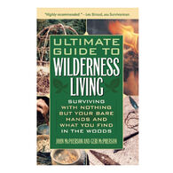 Ultimate Guide to Wilderness Living: Surviving With Nothing But Your Bare Hands And What You Find In The Woods By John McPherson & Geri McPherson
