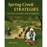 Spring Creek Strategies: Hatches, Patterns, and Techniques by Mike Heck